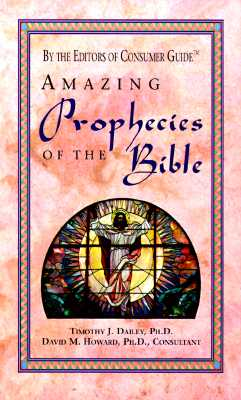 Amazing Prophecies of the Bible - Dailey, Timothy, and Consumer Guide