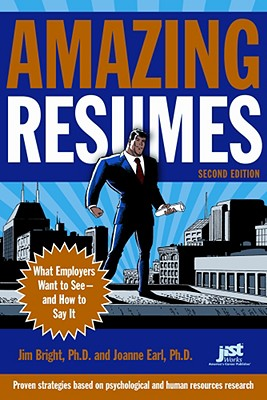 Amazing Resumes: What Employers Want to See-And How to Say It - Bright, Jim, and Earl, Joanne, PhD