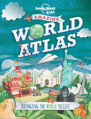 Amazing World Atlas: Bringing the World to Life - Lonely Planet Kids