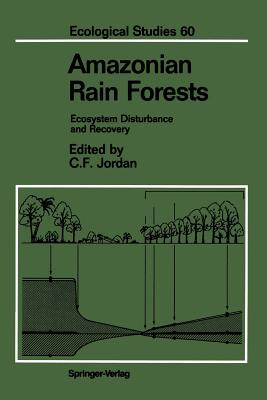 Amazonian Rain Forests: Ecosystem Disturbance and Recovery - Jordan, Carl F (Editor), and Buschbacher, R J (Contributions by), and Russell, C E (Contributions by)
