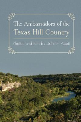 Ambassadors of the Texas Hill Country - Aceti, John F