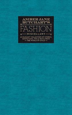 Amber Jane Butchart's Fashion Miscellany: An Elegant Collection of Stories, Quotations, Tips & Trivia from the World of Style - Butchart, Amber Jane