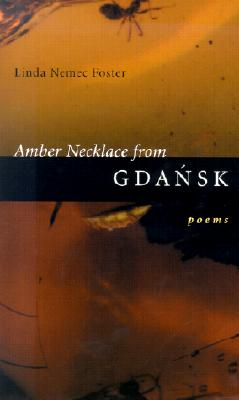 Amber Necklace from Gdansk: Poems - Foster, Linda Nemec