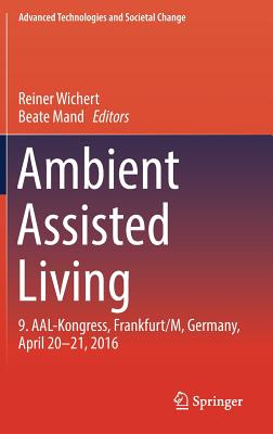 Ambient Assisted Living: 9. Aal-Kongress, Frankfurt/M, Germany, April 20 - 21, 2016 - Wichert, Reiner (Editor), and Mand, Beate (Editor)