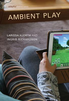 Ambient Play - Hjorth, Larissa, and Richardson, Ingrid