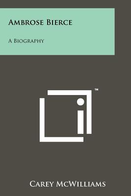 Ambrose Bierce: A Biography - McWilliams, Carey