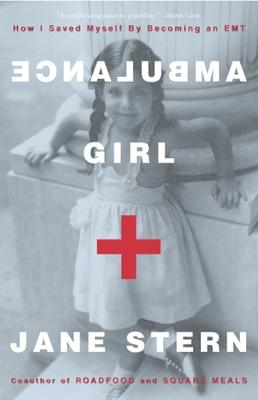 Ambulance Girl: How I Saved Myself by Becoming an EMT - Stern, Jane
