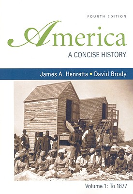 America: A Concise History, Volume 1: To 1877 - Henretta, James A, and Brody, David