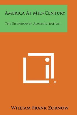 America at Mid-Century: The Eisenhower Administration - Zornow, William Frank