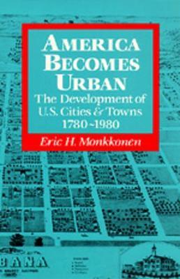 America Becomes Urban - Monkkonen, Eric H