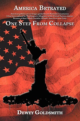 America Betrayed: One Step from Collapse - Goldsmith, Dewey