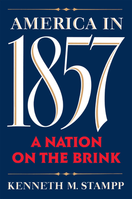 America in 1857: A Nation on the Brink - Stampp, Kenneth M