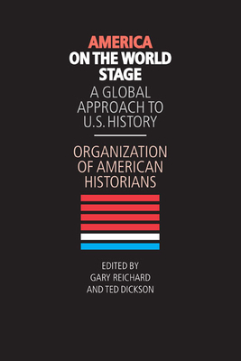 America on the World Stage: A Global Approach to U.S. History - Organization of American Historians, and Reichard, Gary W (Editor), and Dickson, Ted (Editor)
