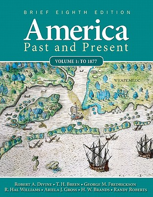 America Past and Present: Volume 1: To 1877 - Divine, Robert A, Professor, and Breen, T H H, and Fredrickson, George M