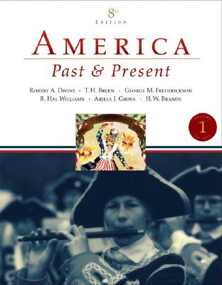 America Past and Present, Volume I - Divine, Robert A, Professor, and Breen, T H, and Fredrickson, George M