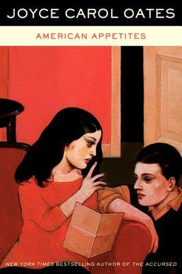American Appetites - Oates, Joyce Carol