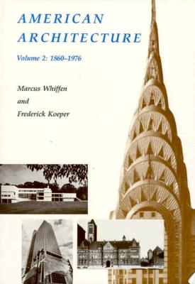American Architecture: Volume 2: 1860-1976 - Whiffen, Marcus, and Koeper, Frederick