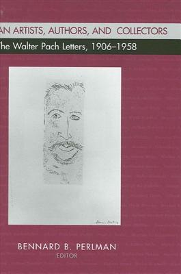 American Artists, Authors, and Collectors: The Walter Pach Letters 1906-1958 - Perlman, Bennard B