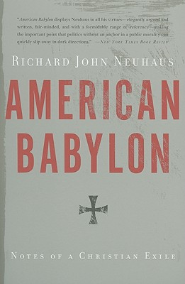 American Babylon: Notes of a Christian Exile - Neuhaus, Richard John, Father
