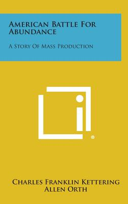 American Battle for Abundance: A Story of Mass Production - Kettering, Charles Franklin, and Orth, Allen