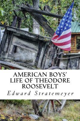 American Boys' Life of Theodore Roosevelt - Stratemeyer, Edward
