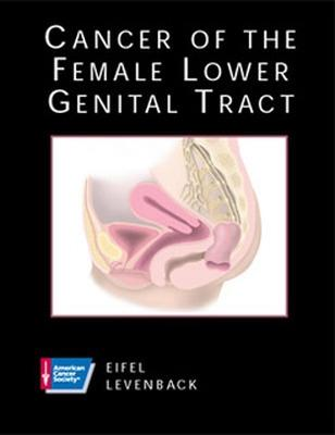 American Cancer Society Atlas of Clinical Oncology: Cancer of the Female Lower Genital Tract (Book with CD-ROM) - Eifel, Patricia J, and Levenback, Charles, and American Cancer Society