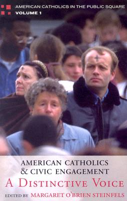 American Catholics and Civic Engagement: A Distinctive Voice - Steinfels, Margaret O'Brien, and Steinfels, Peter, and Abell, W Shepherdson (Contributions by)