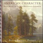 American Character: Piano Music of George Whitefield Chadwick
