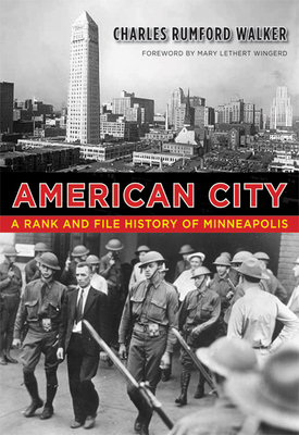 American City: A Rank and File History of Minneapolis - Walker, Charles Rumford, and Wingerd, Mary Lethert (Foreword by)