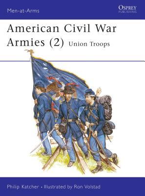 American Civil War Armies (2): Union Troops - Katcher, Philip