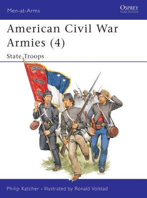 American Civil War Armies (4): State Troops - Katcher, Philip