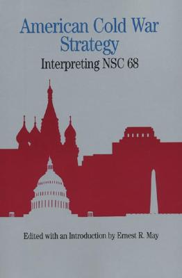 American Cold War Strategy: Interpreting Nsc 68 - May, Ernest R (Introduction by)