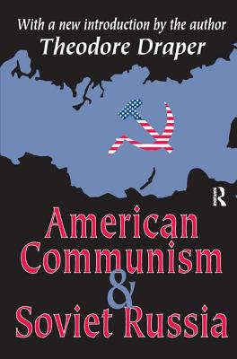 American Communism and Soviet Russia - Draper, Theodore (Editor)