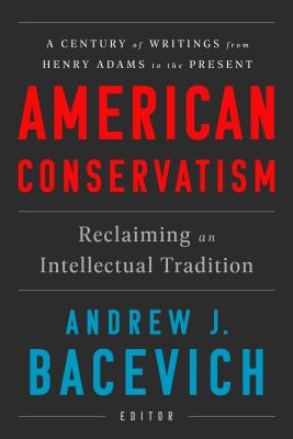 American Conservatism: Reclaiming an Intellectual Tradition - Bacevich, Andrew J (Editor)
