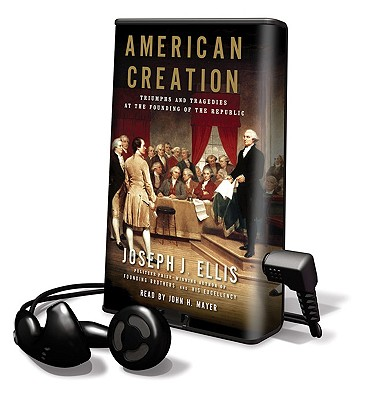 American Creation: Triumphs and Tragedies at the Founding of the Republic - Joseph J Ellis, and John H Mayer (Read by)