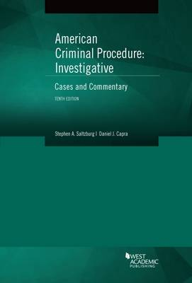 American Criminal Procedure, Investigative: Cases and Commentary - Salzburg, Stephen, and Capra, Daniel