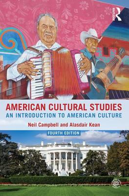 American Cultural Studies: An Introduction to American Culture - Campbell, Neil, and Kean, Alasdair