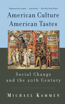 American Culture, American Tastes: Social Change and the 20th Century - Kammen, Michael