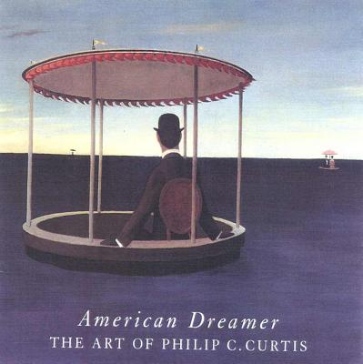 American Dreamer: The Art of Philip C. Curtis - Chadwick, Whitney, and Curtis, Philip C, and Ehrlich, Susan