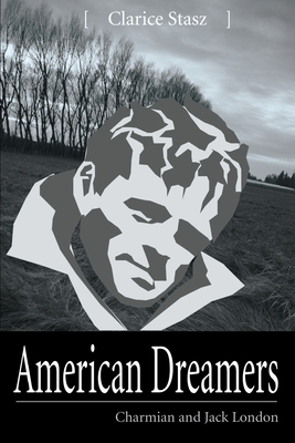 American Dreamers: Charmian and Jack London - Stasz, Clarice