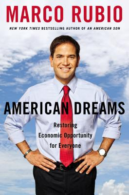 American Dreams: Restoring Economic Opportunity for Everyone - Rubio, Marco, Senator