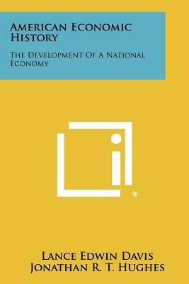 American Economic History: The Development of a National Economy - Davis, Lance Edwin, and Hughes, Jonathan R T, and McDougall, Duncan M
