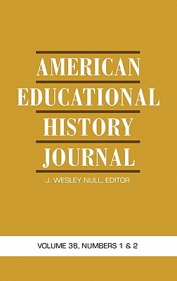 American Educational History Journal: Volume 38, Numbers 1 & 2 (Hc) - Null, J Wesley (Editor)