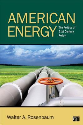 American Energy; The Politics of 21st Century Policy - Rosenbaum, Walter A (Editor)