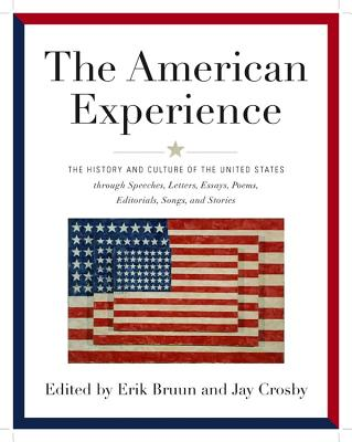 American Experience: The History and Culture of the United States Through Speeches, Letters, Essays, Articles, Poems, Songs and Stories - Bruun, Erik, and Crosby, Jay (Editor)