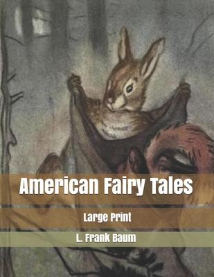 American Fairy Tales: Large Print - Baum, L Frank