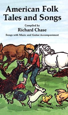 American Folk Tales and Songs - Chase, Richard, Professor (Compiled by), and Tolford, Joshua