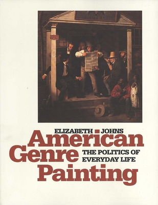 American Genre Painting: The Politics of Everyday Life - Johns, Elizabeth