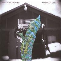American Ghetto - Portugal. The Man