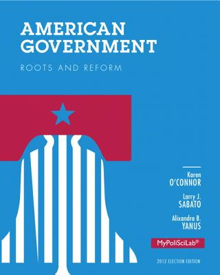 American Government 2012: Roots and Reform - O'Connor, Karen J., and Sabato, Larry J., and Yanus, Alixandra B.